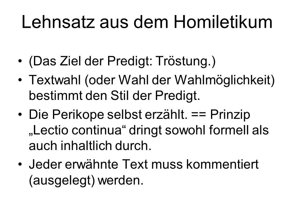 Lehnsatz aus dem Homiletikum (Das Ziel der Predigt: Tröstung.) Textwahl (oder Wahl der Wahlmöglichkeit) bestimmt den Stil der Predigt. Die Perikope se