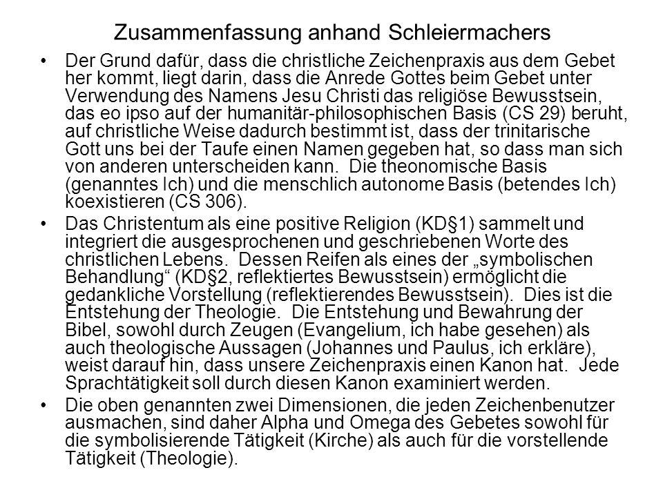 Zusammenfassung anhand Schleiermachers Der Grund dafür, dass die christliche Zeichenpraxis aus dem Gebet her kommt, liegt darin, dass die Anrede Gotte