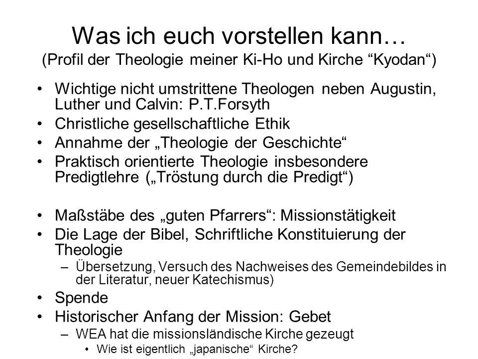 Was ich euch vorstellen kann… (Profil der Theologie meiner Ki-Ho und Kirche Kyodan) Wichtige nicht umstrittene Theologen neben Augustin, Luther und Ca