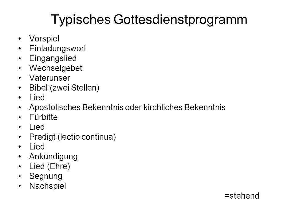 Typisches Gottesdienstprogramm Vorspiel Einladungswort Eingangslied Wechselgebet Vaterunser Bibel (zwei Stellen) Lied Apostolisches Bekenntnis oder ki