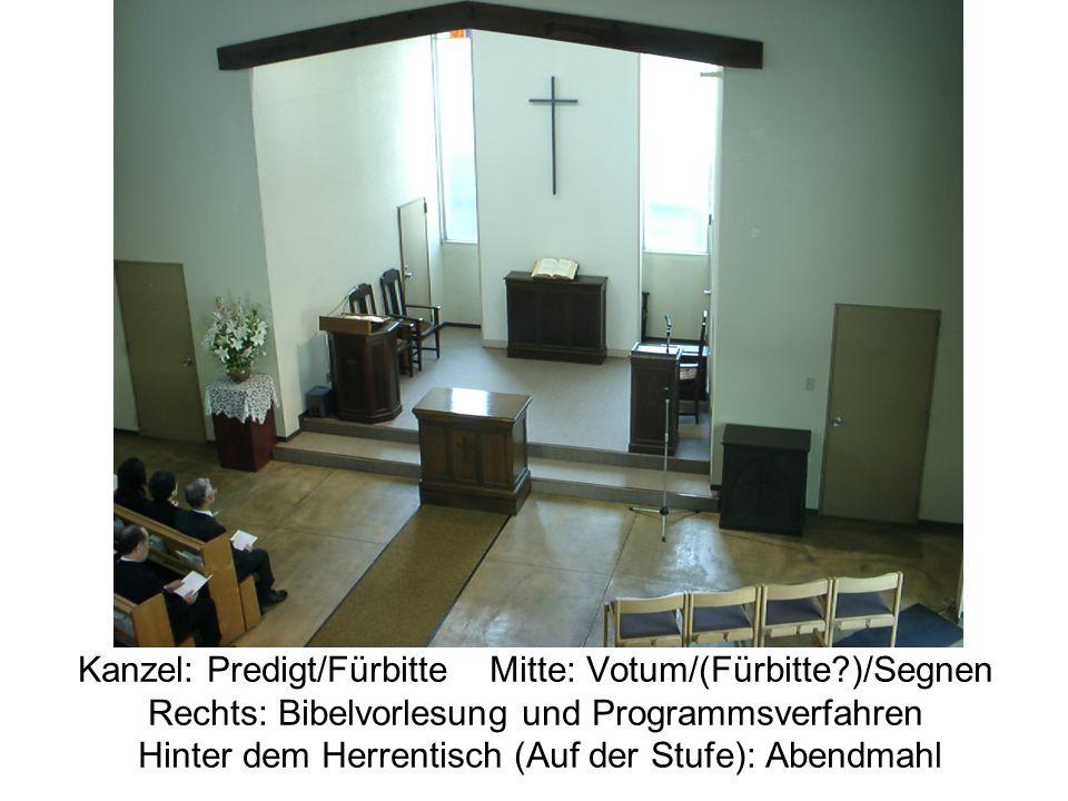 Kanzel: Predigt/Fürbitte Mitte: Votum/(Fürbitte?)/Segnen Rechts: Bibelvorlesung und Programmsverfahren Hinter dem Herrentisch (Auf der Stufe): Abendma