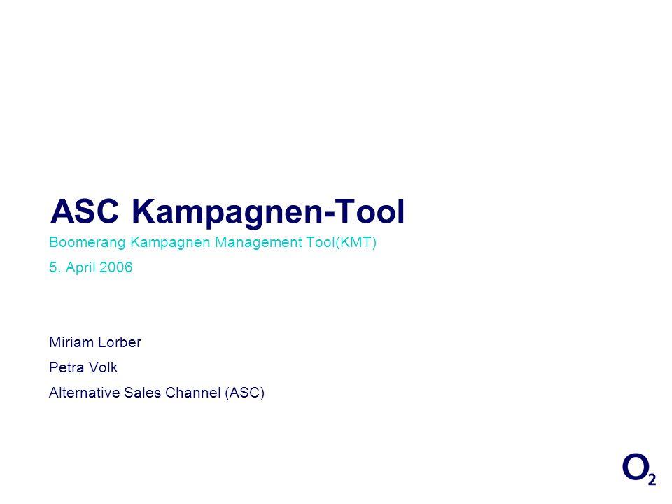 ASC Kampagnen-Tool Boomerang Kampagnen Management Tool(KMT) 5. April 2006 Miriam Lorber Petra Volk Alternative Sales Channel (ASC)