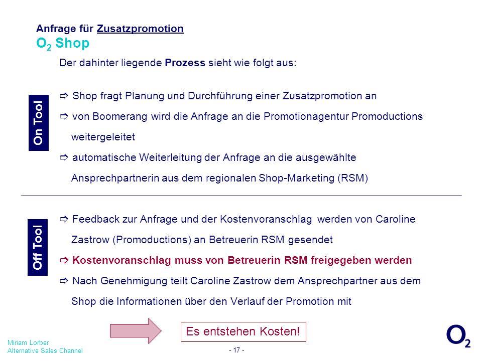 Miriam Lorber Alternative Sales Channel - 17 - Anfrage für Zusatzpromotion O 2 Shop Der dahinter liegende Prozess sieht wie folgt aus: Shop fragt Plan