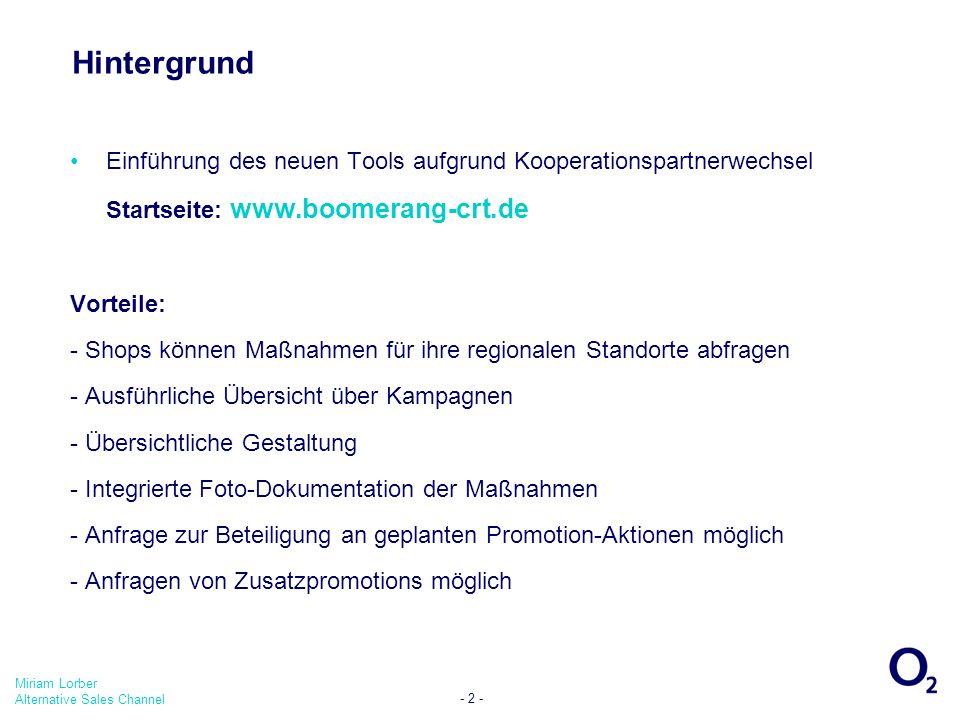 Miriam Lorber Alternative Sales Channel - 2 - Hintergrund Einführung des neuen Tools aufgrund Kooperationspartnerwechsel Startseite: www.boomerang-crt