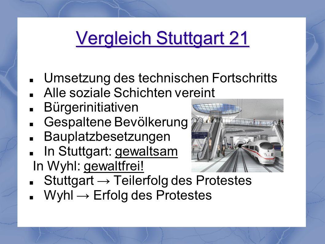 Vergleich Stuttgart 21 Umsetzung des technischen Fortschritts Alle soziale Schichten vereint Bürgerinitiativen Gespaltene Bevölkerung Bauplatzbesetzun