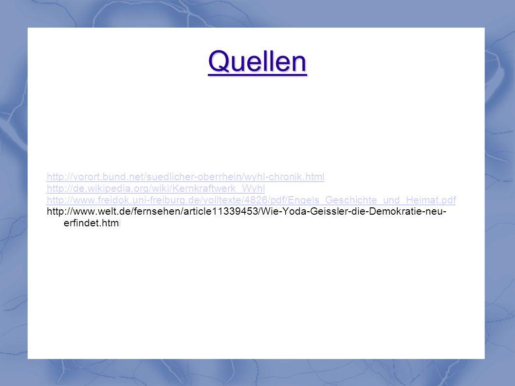 Quellen http://vorort.bund.net/suedlicher-oberrhein/wyhl-chronik.html http://de.wikipedia.org/wiki/Kernkraftwerk_Wyhl http://www.freidok.uni-freiburg.
