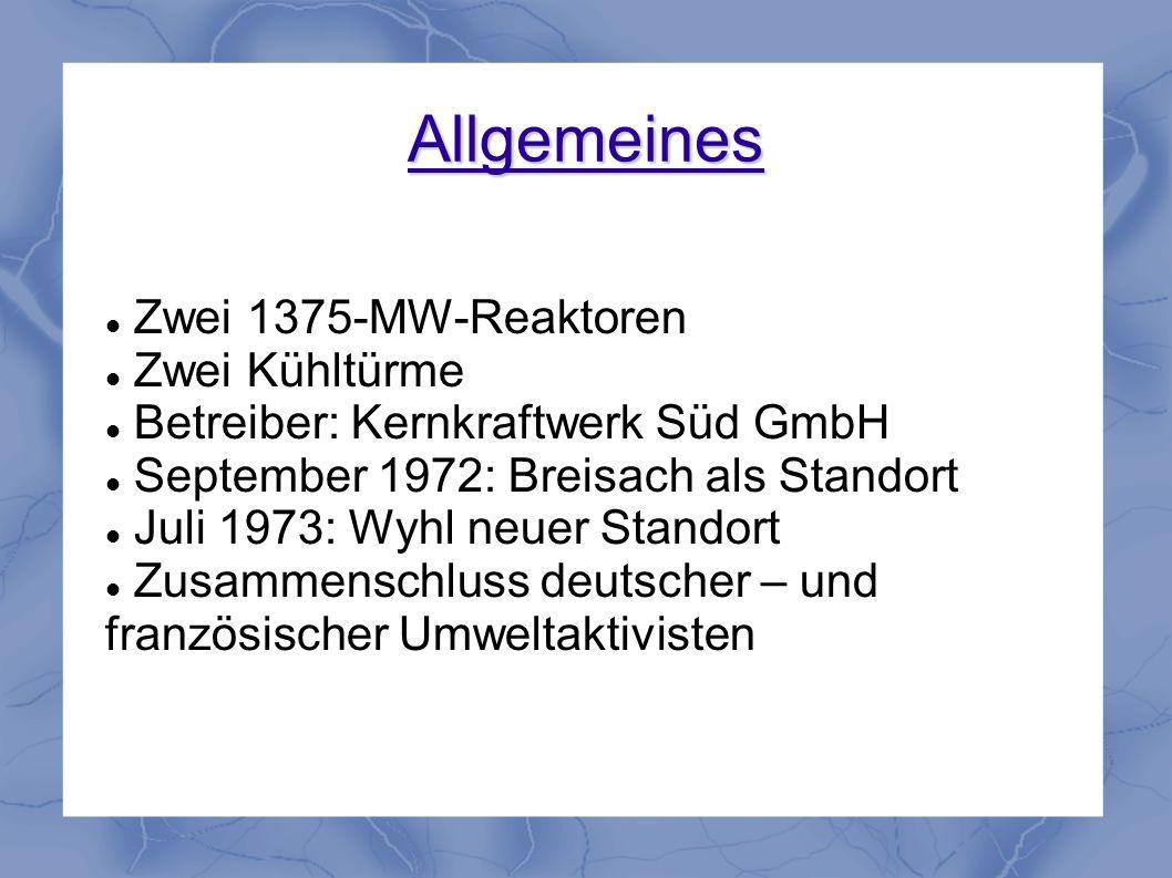 Allgemeines Zwei 1375-MW-Reaktoren Zwei Kühltürme Betreiber: Kernkraftwerk Süd GmbH September 1972: Breisach als Standort Juli 1973: Wyhl neuer Stando