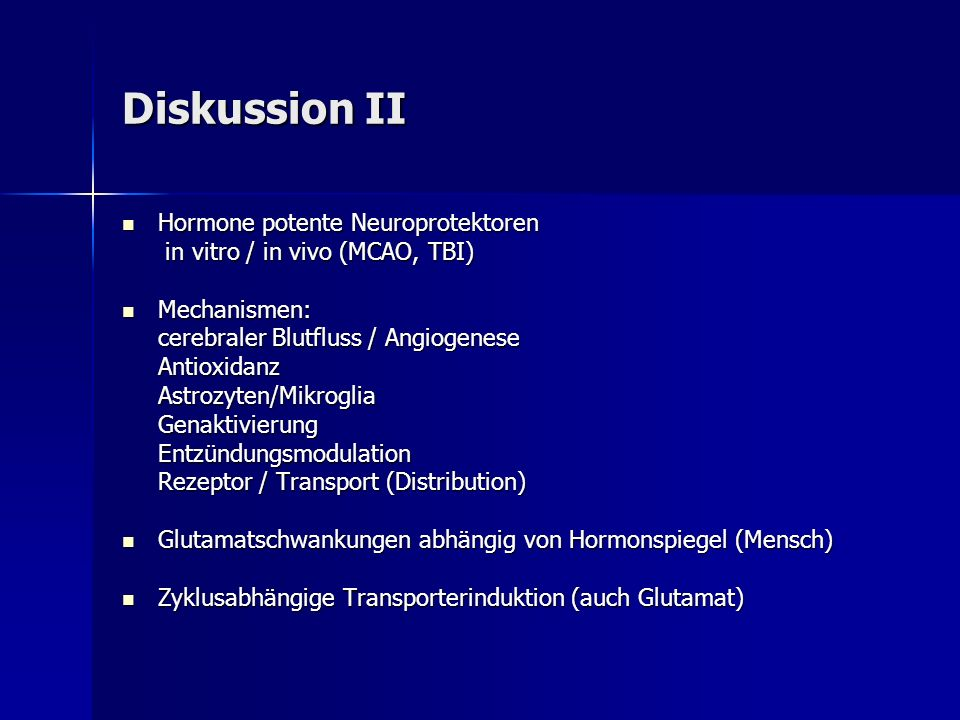 Diskussion II Hormone potente Neuroprotektoren Hormone potente Neuroprotektoren in vitro / in vivo (MCAO, TBI) in vitro / in vivo (MCAO, TBI) Mechanis