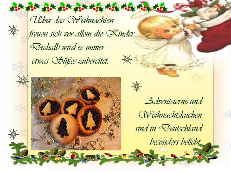 Über das Weihnachten freuen sich vor allem die Kinder. Deshalb wird es immer etwas Süßes zubereitet. etwas Süßes zubereitet. Adventsterne und Weihnach