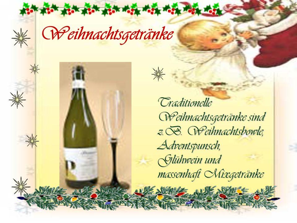 Weihnachtsgetränke Traditionelle Weihnachtsgetränke sind z.B. Weihnachtsbowle, Adventspunsch, Glühwein und massenhaft Mixgetränke