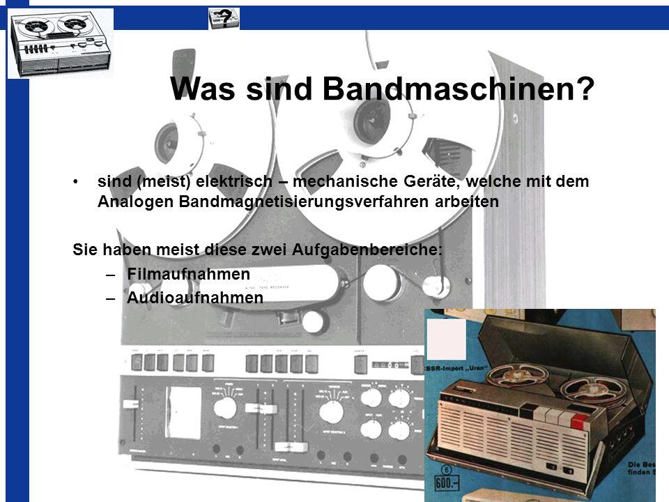 Was sind Bandmaschinen? sind (meist) elektrisch – mechanische Geräte, welche mit dem Analogen Bandmagnetisierungsverfahren arbeiten Sie haben meist di