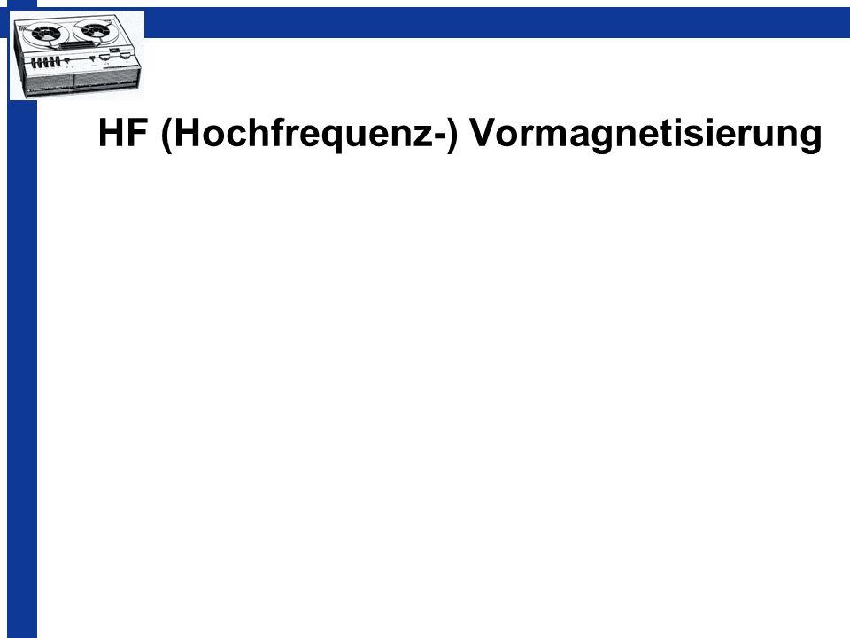 HF (Hochfrequenz-) Vormagnetisierung