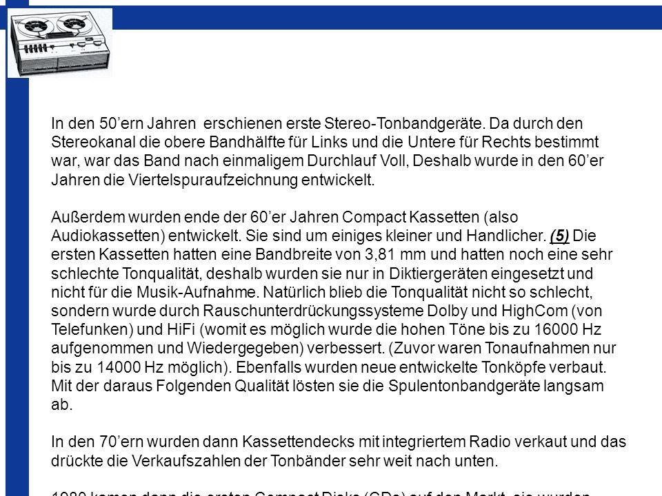 In den 50ern Jahren erschienen erste Stereo-Tonbandgeräte. Da durch den Stereokanal die obere Bandhälfte für Links und die Untere für Rechts bestimmt