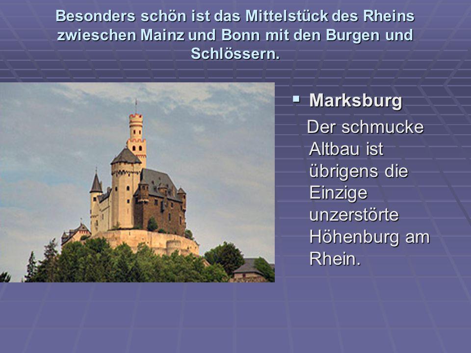 Besonders schön ist das Mittelstück des Rheins zwieschen Mainz und Bonn mit den Burgen und Schlössern. Marksburg Marksburg Der schmucke Altbau ist übr