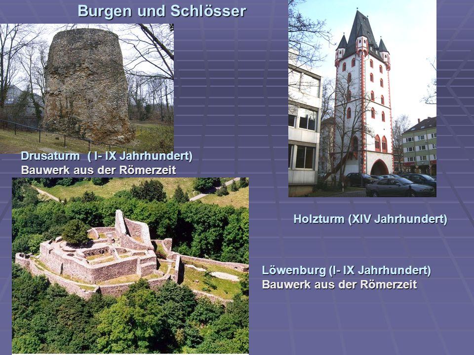Burgen und Schlösser Drusaturm ( I- IX Jahrhundert) Bauwerk aus der Römerzeit Holzturm (XIV Jahrhundert) Löwenburg (I- IX Jahrhundert) Bauwerk aus der