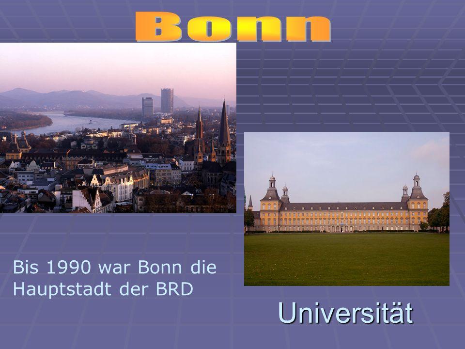 Universität Bis 1990 war Bonn die Hauptstadt der BRD