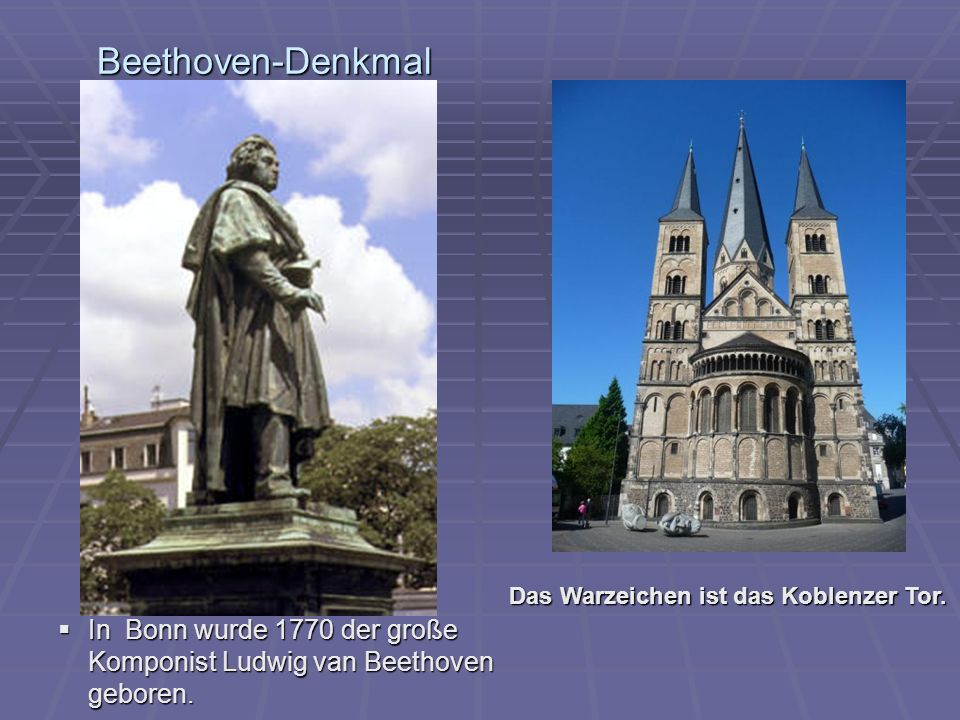 Beethoven-Denkmal In Bonn wurde 1770 der große Komponist Ludwig van Beethoven geboren. Das Warzeichen ist das Koblenzer Tor.