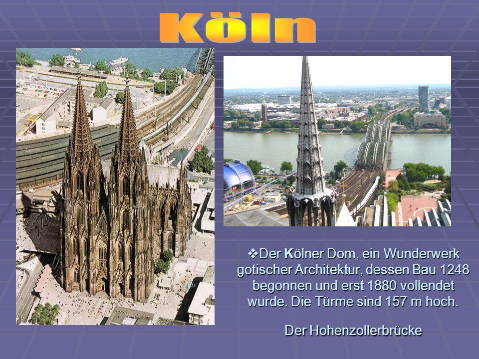 Der Kölner Dom, ein Wunderwerk gotischer Architektur, dessen Bau 1248 begonnen und erst 1880 vollendet wurde. Die Türme sind 157 m hoch. Der Hohenzoll