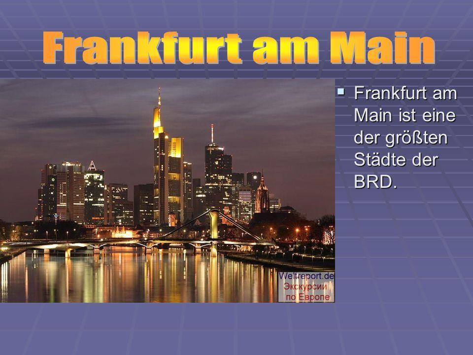 Frankfurt am Main ist eine der größten Städte der BRD. Frankfurt am Main ist eine der größten Städte der BRD.