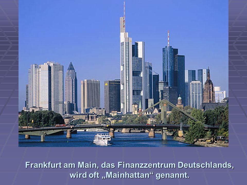 Frankfurt am Main, das Finanzzentrum Deutschlands, wird oft Mainhattan genannt.