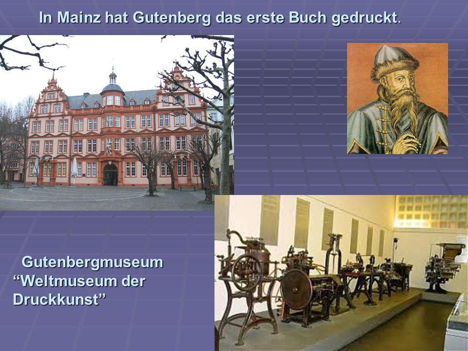 In Mainz hat Gutenberg das erste Buch gedruckt. Gutenbergmuseum Weltmuseum der Druckkunst Gutenbergmuseum Weltmuseum der Druckkunst