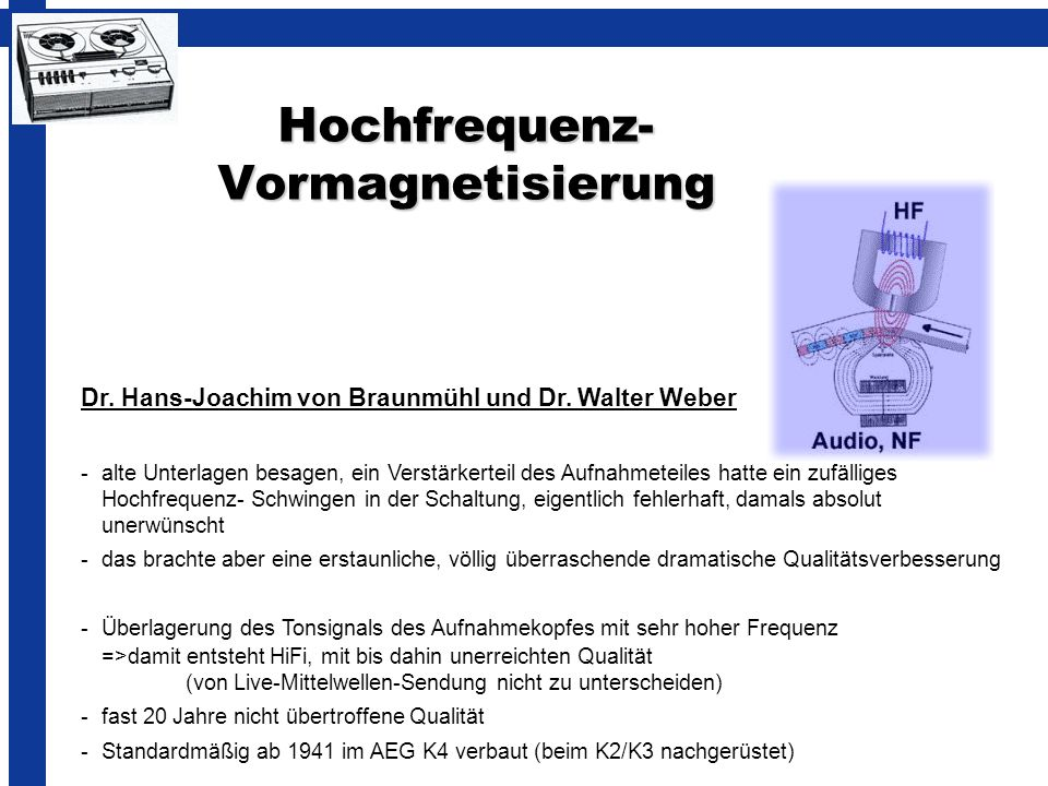 Hochfrequenz- Vormagnetisierung Dr. Hans-Joachim von Braunmühl und Dr. Walter Weber - alte Unterlagen besagen, ein Verstärkerteil des Aufnahmeteiles h