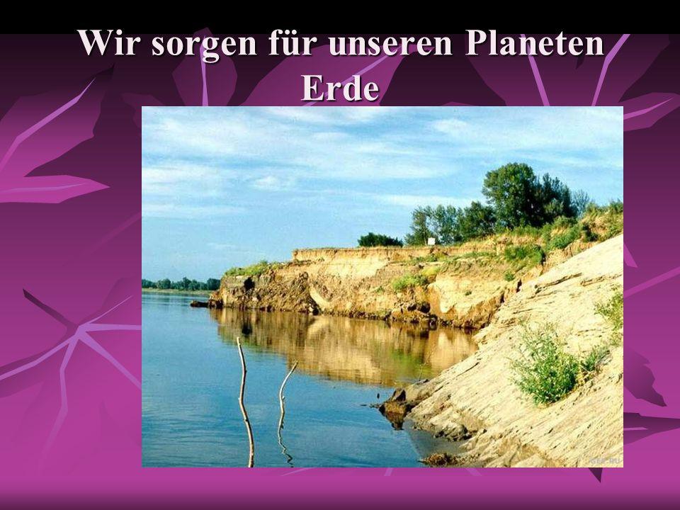 Natur schützen bedeutet Heimat schützen.Unser Planet ist sehr alt.