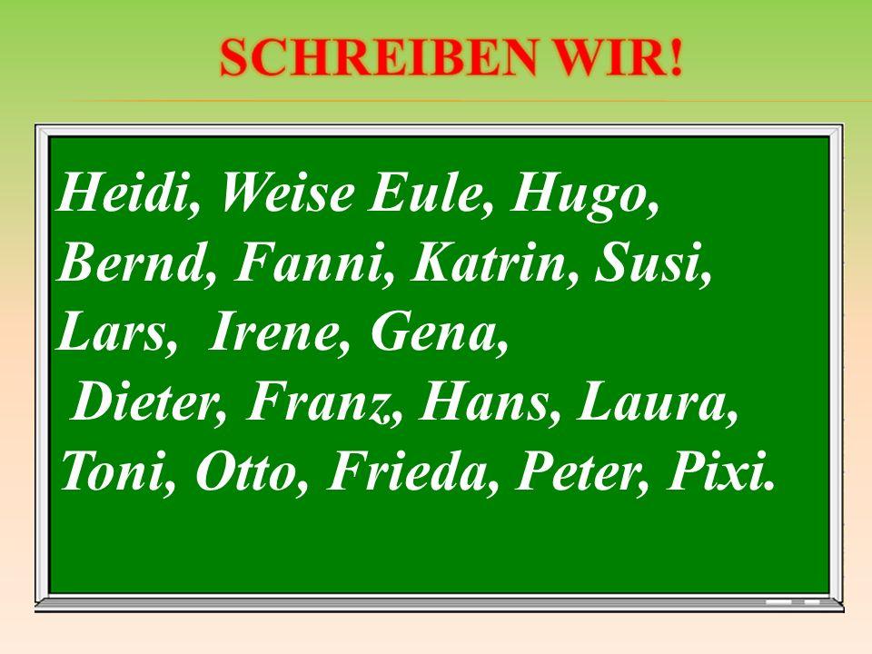 He_di, Weise E_le, H_go, Be_nd, Fa_ _i, Ka_r_n, _usi, _ars, I_ene, G_na, D_ _ter, Fran_, Ha_s, L_ _ra, T_ni, Ot_o, Fri_da, P_ter, Pi_i.