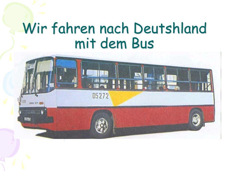 Wir fahren nach Deutshland mit dem Bus
