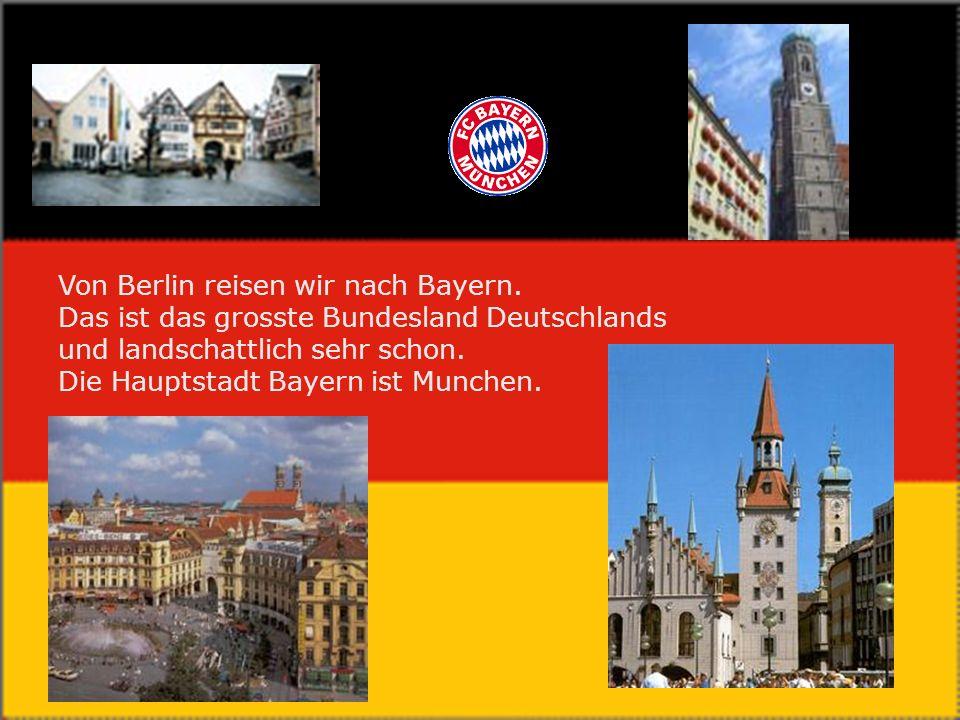 Von Berlin reisen wir nach Bayern.