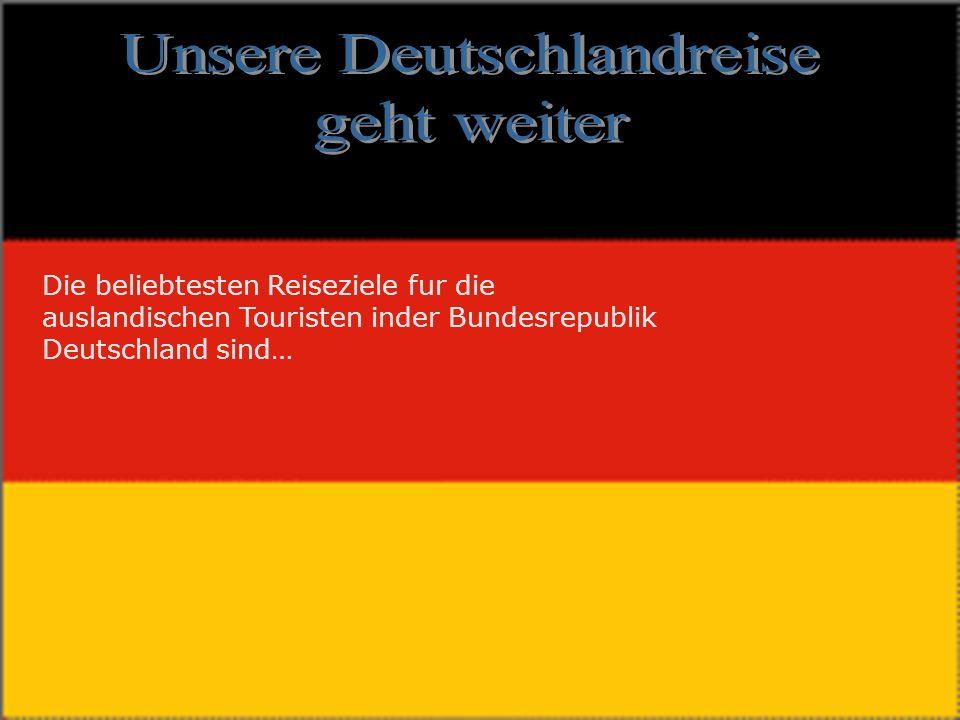 Die beliebtesten Reiseziele fur die auslandischen Touristen inder Bundesrepublik Deutschland sind…