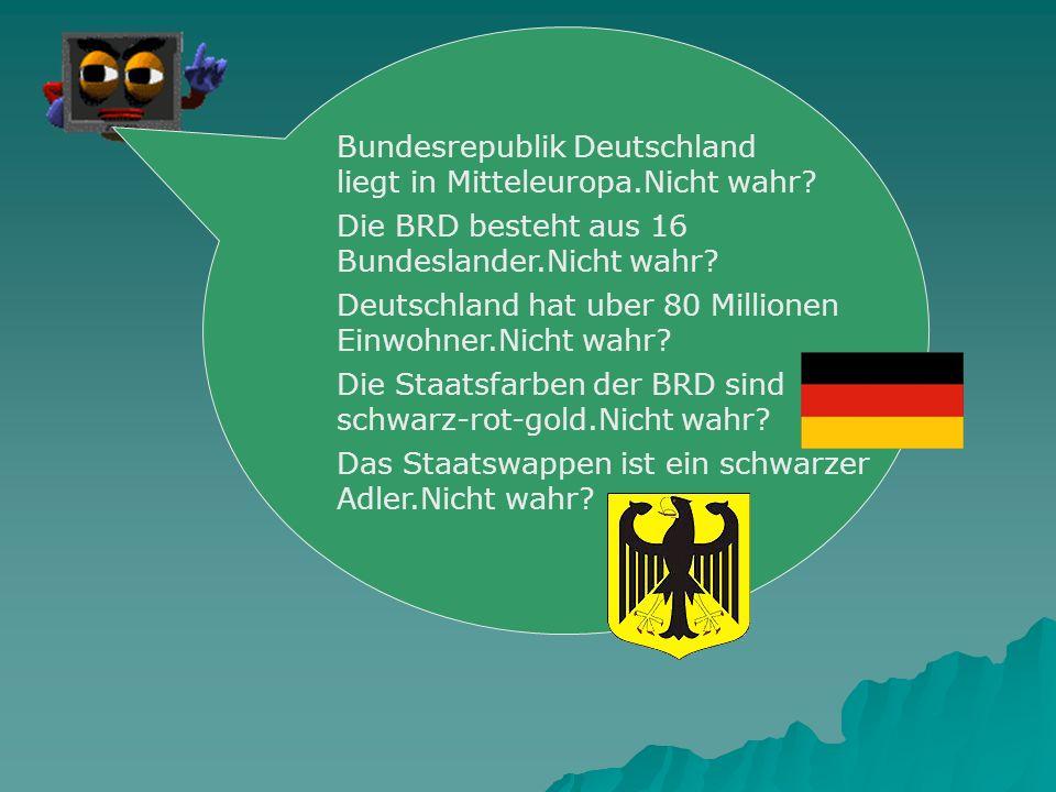 Bundesrepublik Deutschland liegt in Mitteleuropa.Nicht wahr.