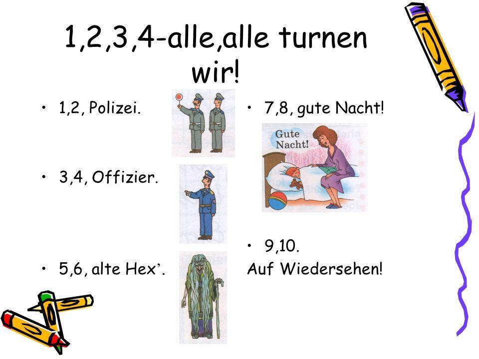 1,2,3,4-alle,alle turnen wir.1,2, Polizei. 3,4, Offizier.