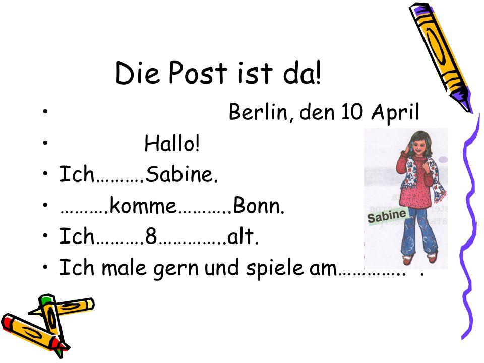 Die Post ist da.Berlin, den 10 April Hallo. Ich……….Sabine.