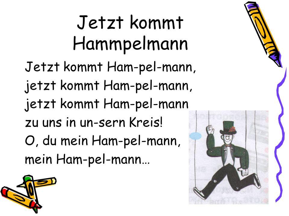 Jetzt kommt Hammpelmann Jetzt kommt Ham-pel-mann, jetzt kommt Ham-pel-mann, jetzt kommt Ham-pel-mann zu uns in un-sern Kreis.