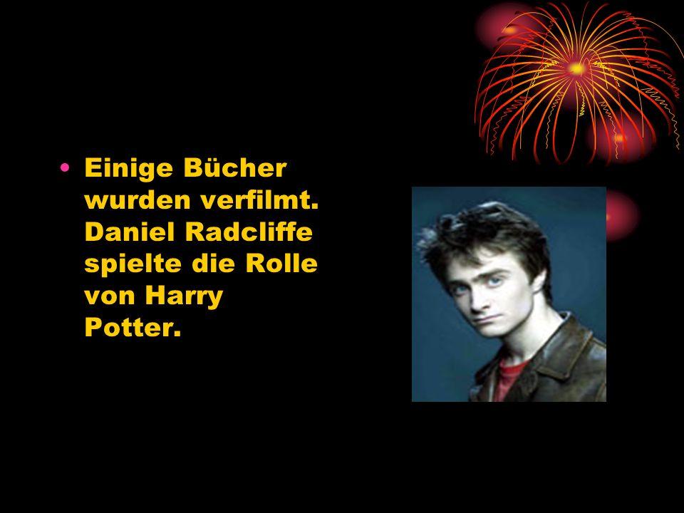 Einige Bücher wurden verfilmt. Daniel Radcliffe spielte die Rolle von Harry Potter.