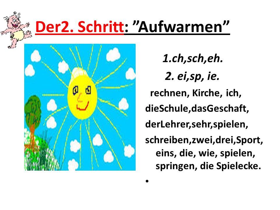 Der2.Schritt: Aufwarmen 1.ch,sch,eh. 2. ei,sp, ie.