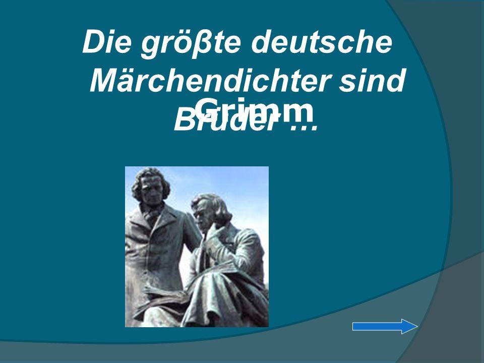 Die gröβte deutsche Märchendichter sind Brüder … Grimm