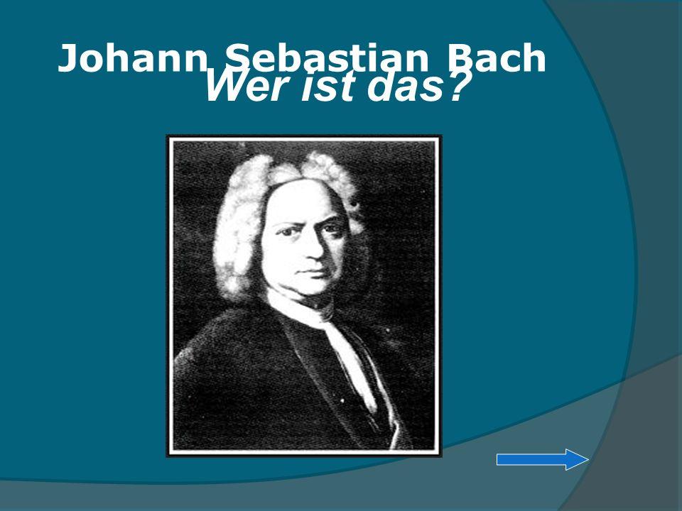 Wer ist das? Johann Sebastian Bach