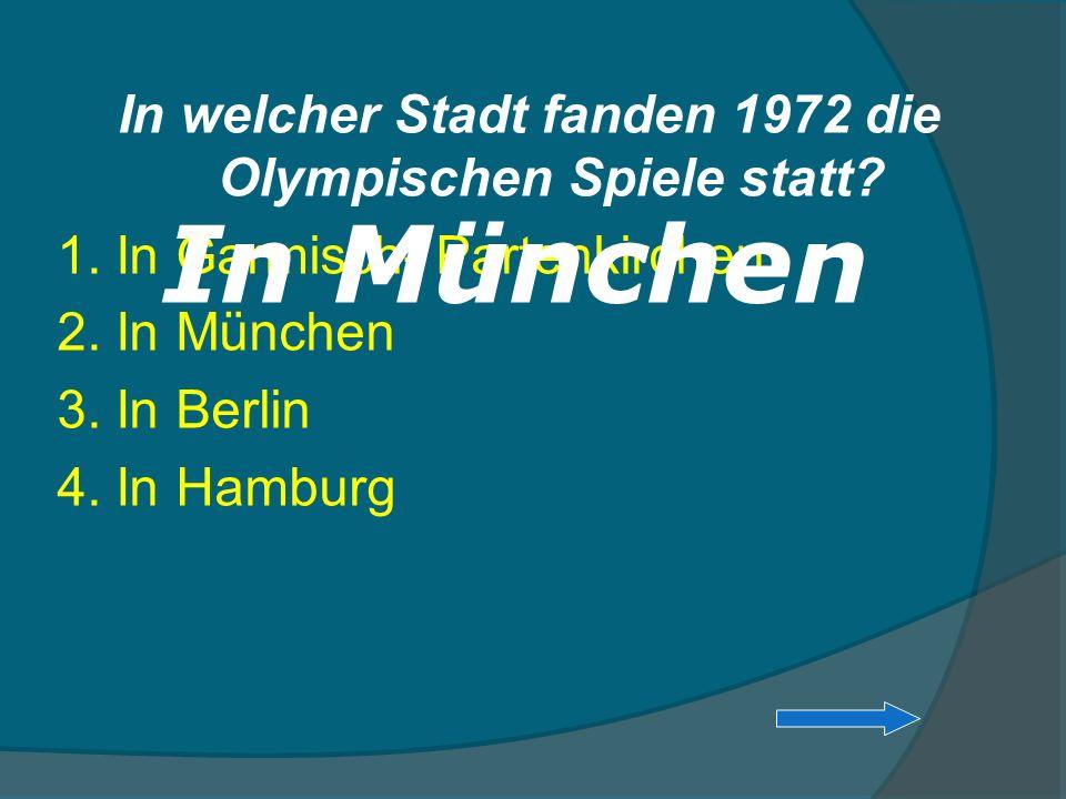 In welcher Stadt fanden 1972 die Olympischen Spiele statt? 1. In Garmisch- Partenkirchen 2. In München 3. In Berlin 4. In Hamburg In München