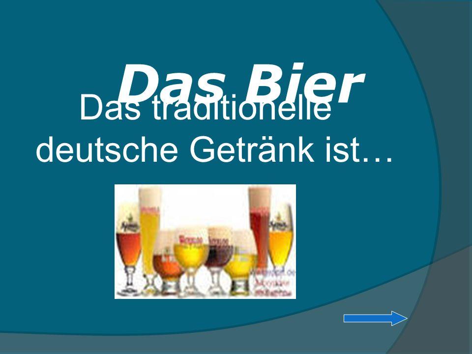Das traditionelle deutsche Getränk ist… Das Bier