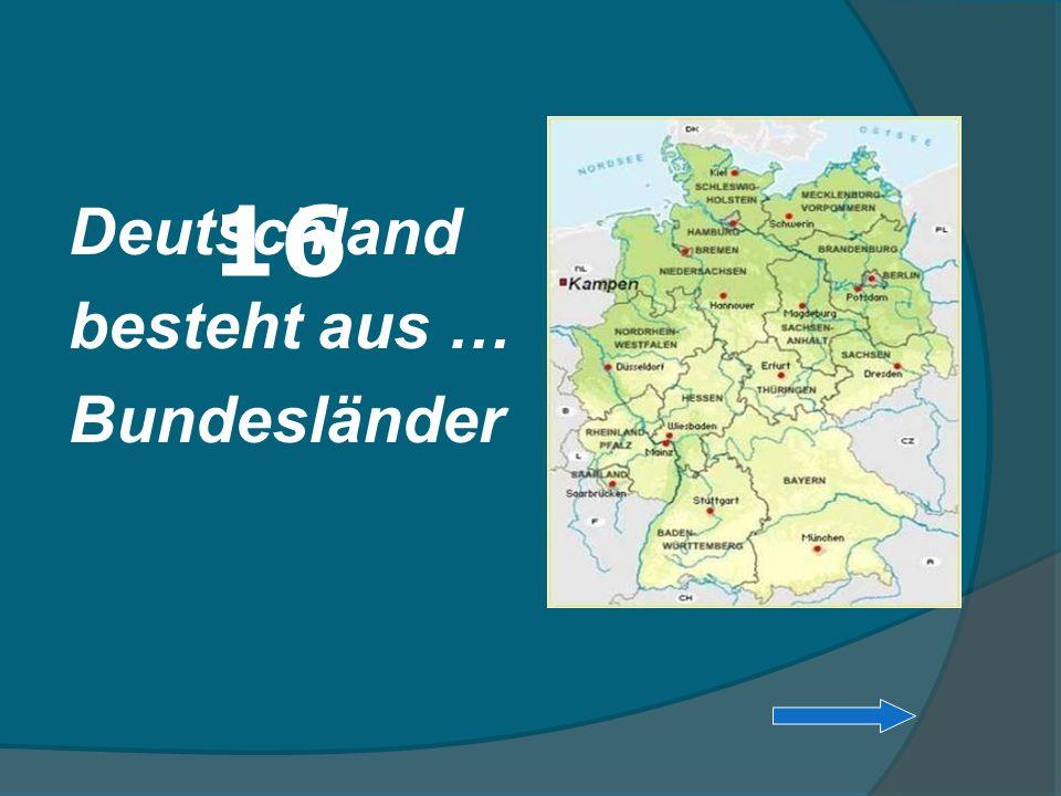 Deutschland besteht aus … Bundesländer 16