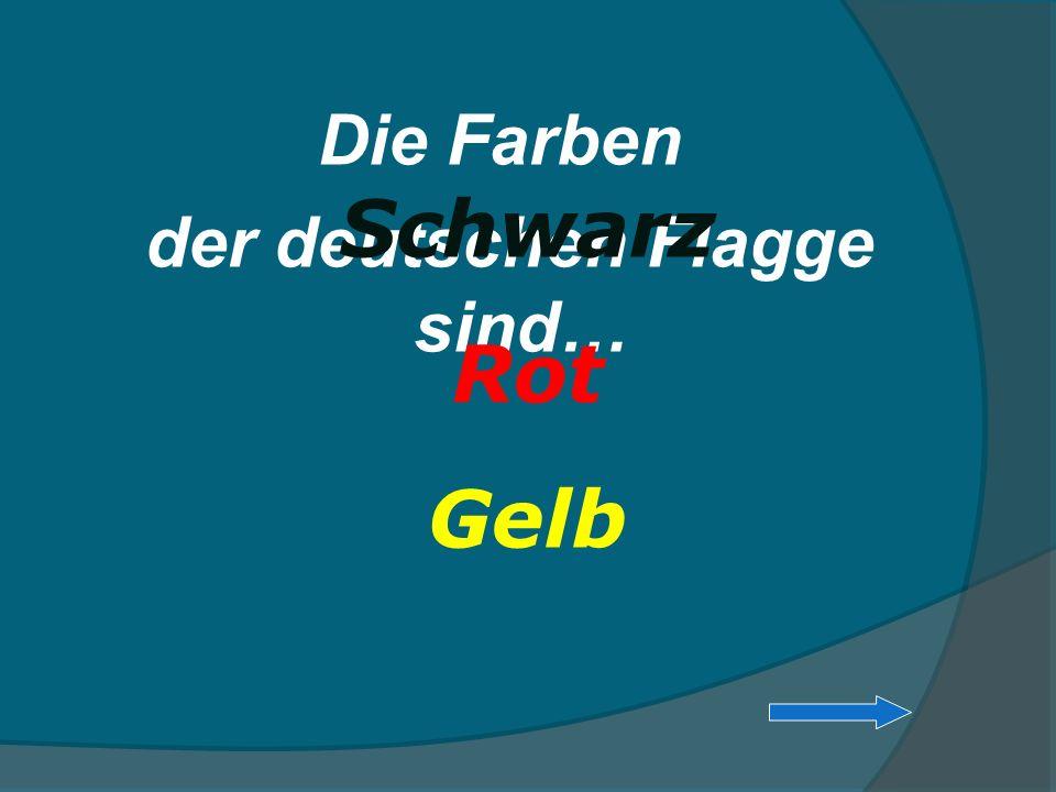 Die Farben der deutschen Flagge sind… Schwarz Rot Gelb