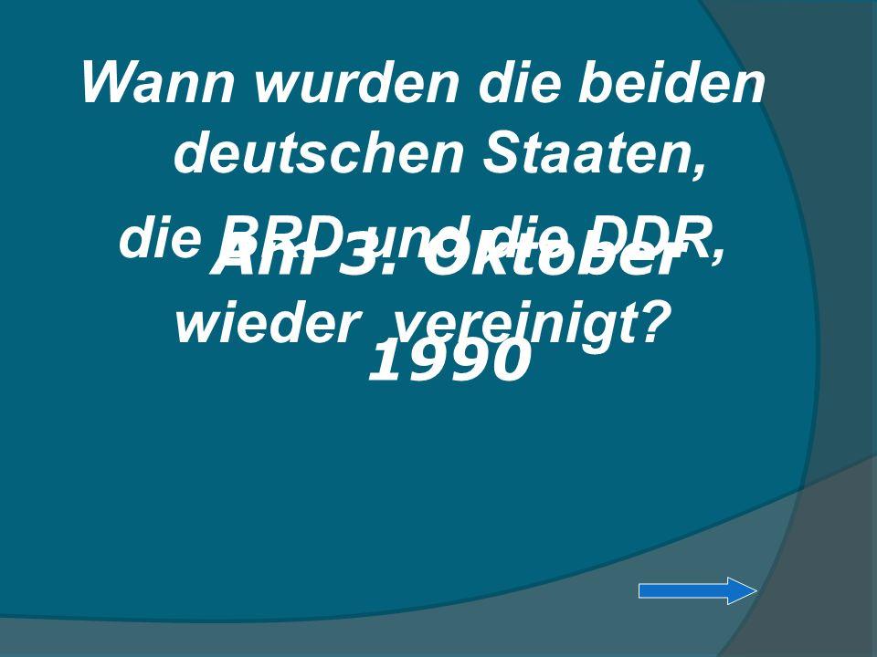 Wann wurden die beiden deutschen Staaten, die BRD und die DDR, wieder vereinigt? Am 3. Oktober 1990