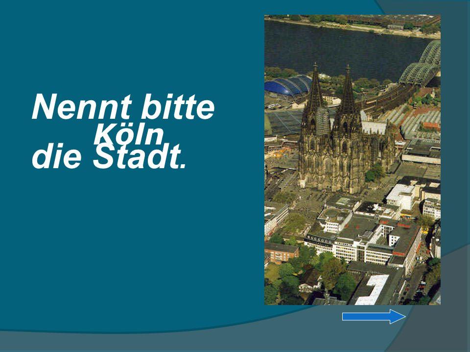 Nennt bitte die Stadt. Köln