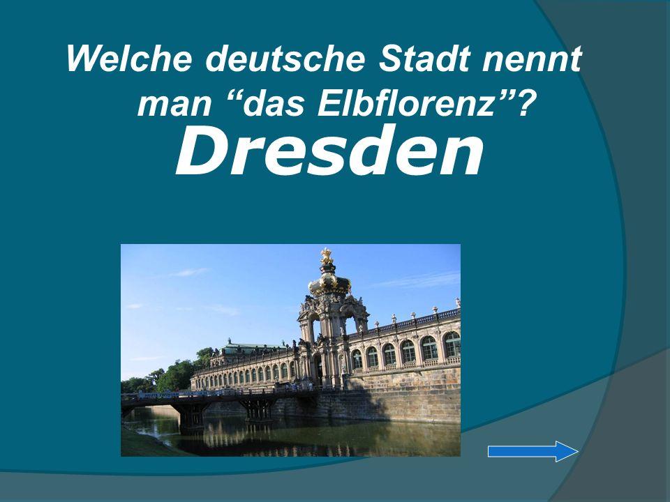 Welche deutsche Stadt nennt man das Elbflorenz? Dresden