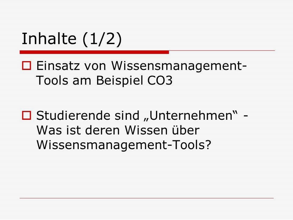 Inhalte (1/2) Einsatz von Wissensmanagement- Tools am Beispiel CO3 Studierende sind Unternehmen - Was ist deren Wissen über Wissensmanagement-Tools?