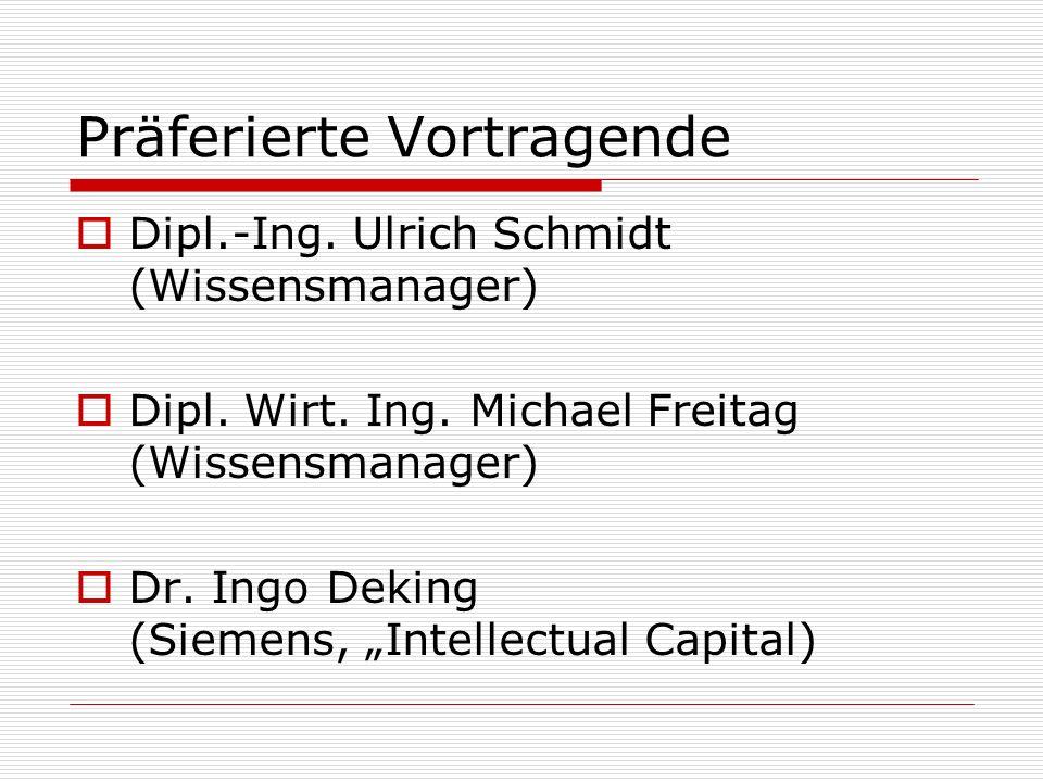 Präferierte Vortragende Dipl.-Ing. Ulrich Schmidt (Wissensmanager) Dipl. Wirt. Ing. Michael Freitag (Wissensmanager) Dr. Ingo Deking (Siemens, Intelle
