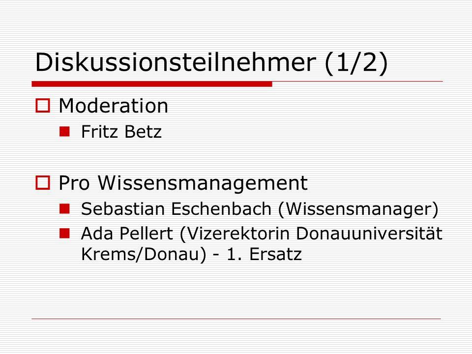 Diskussionsteilnehmer (1/2) Moderation Fritz Betz Pro Wissensmanagement Sebastian Eschenbach (Wissensmanager) Ada Pellert (Vizerektorin Donauuniversit