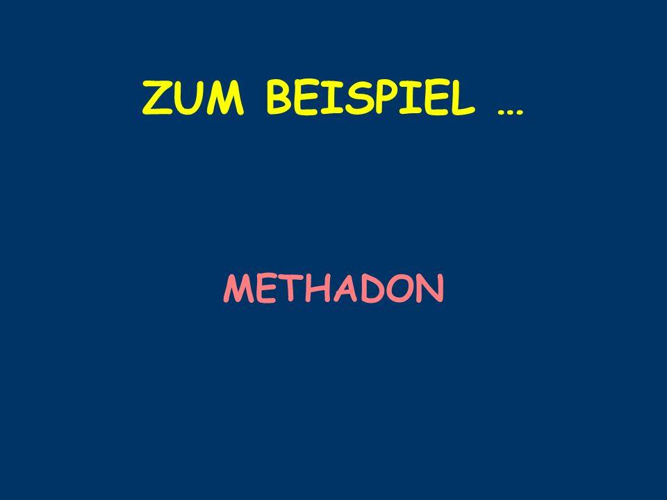 ZUM BEISPIEL … METHADON